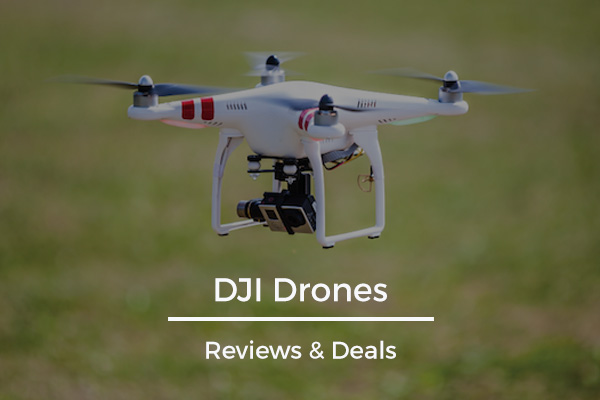 All You Need To Know About DJI Drones - Reviews & Deals