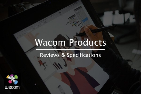 All You Need To Know About Wacom Products - Specifications